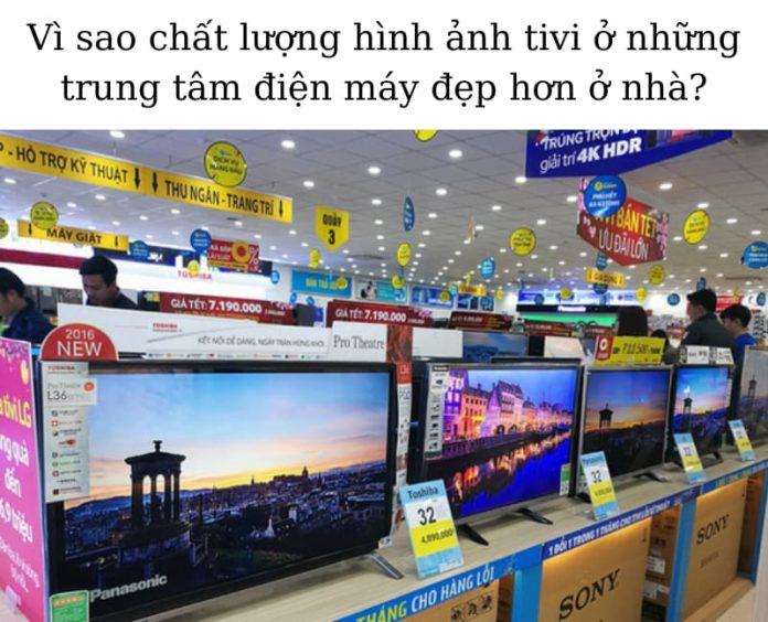 vhi-sao-chat-luong-hinh-anh-tivi-o-trung-tam-mua-sam-dep-hon-o-nha